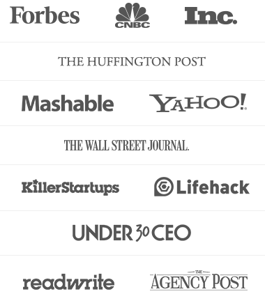 Forbes - CNBNC - Inc. - Huffington Post - Mashable - Yahoo! - Wall Street Journal - KillerStartups - Lifehack - Under 30 CEO - readWrite - Agency Post